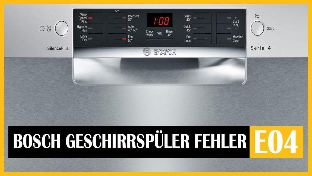 Bosch Geschirrspüler Fehler E04