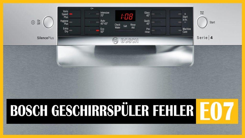 Bosch Geschirrspüler Fehler e07